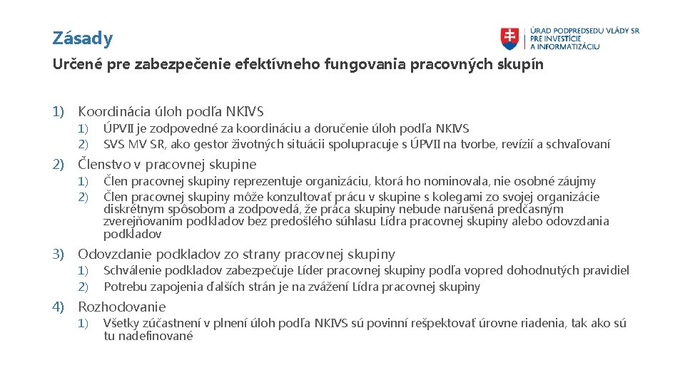 Zásady Určené pre zabezpečenie efektívneho fungovania pracovných skupín 1) Koordinácia úloh podľa NKIVS 1)