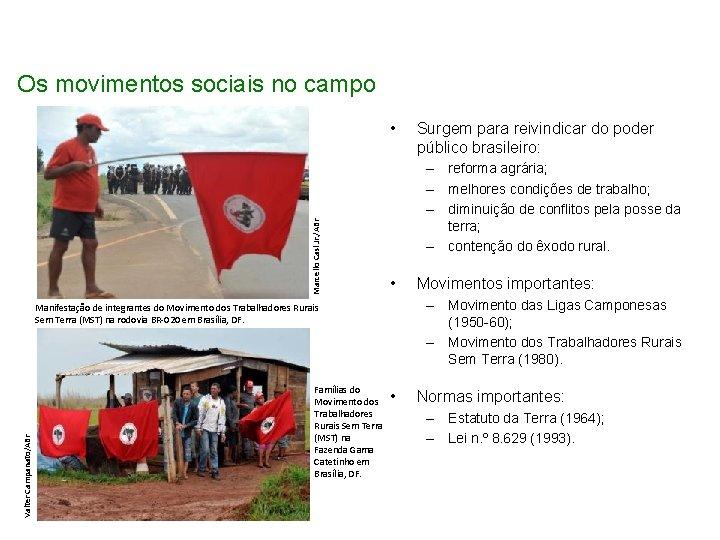 Os movimentos sociais no campo Marcello Casl Jr. /ABr • – reforma agrária; –