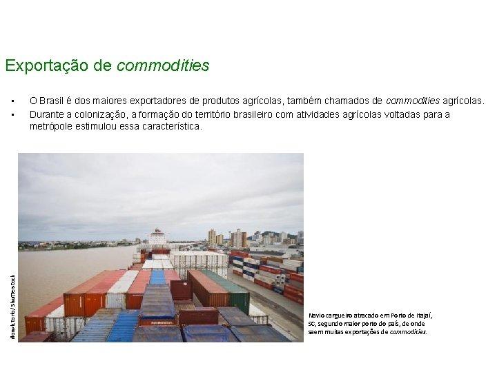 Exportação de commodities donvictorio/ Shutterstock • • O Brasil é dos maiores exportadores de