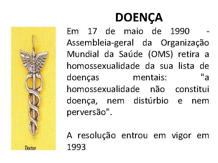 DOENÇA Em 17 de maio de 1990 Assembleia geral da Organização Mundial da Saúde