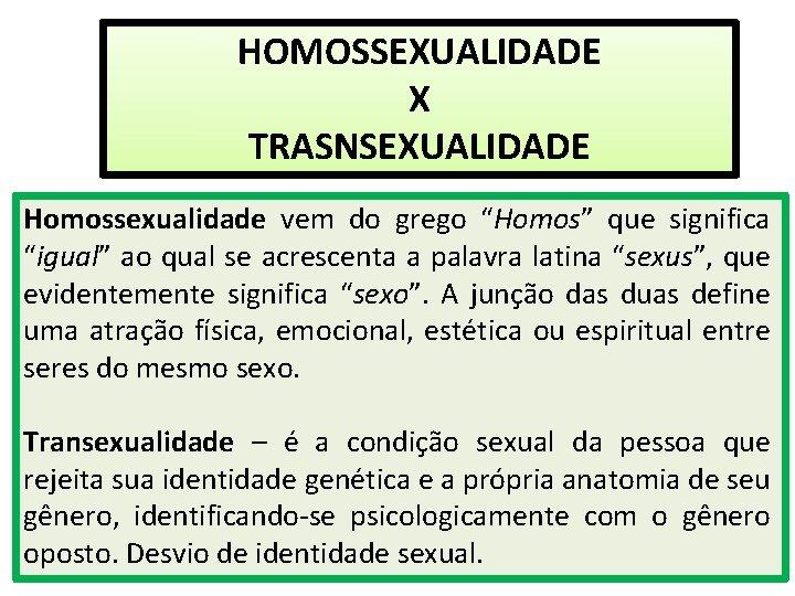 """HOMOSSEXUALIDADE X TRASNSEXUALIDADE Homossexualidade vem do grego """"Homos"""" que significa """"igual"""" ao qual se"""