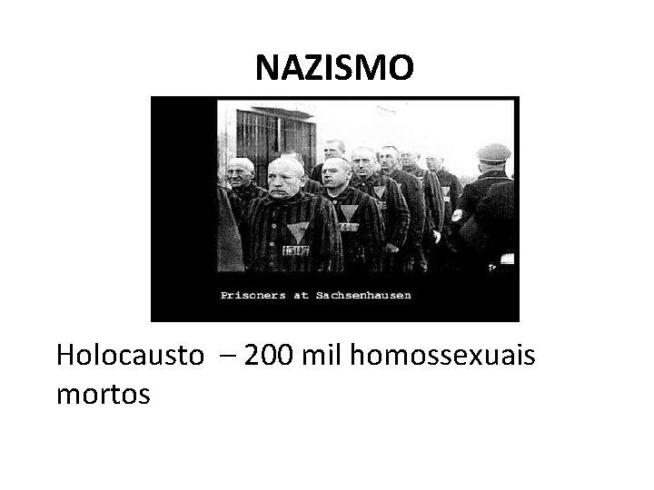 NAZISMO Holocausto – 200 mil homossexuais mortos