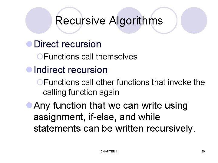Recursive Algorithms l Direct recursion ¡Functions call themselves l Indirect recursion ¡Functions call other