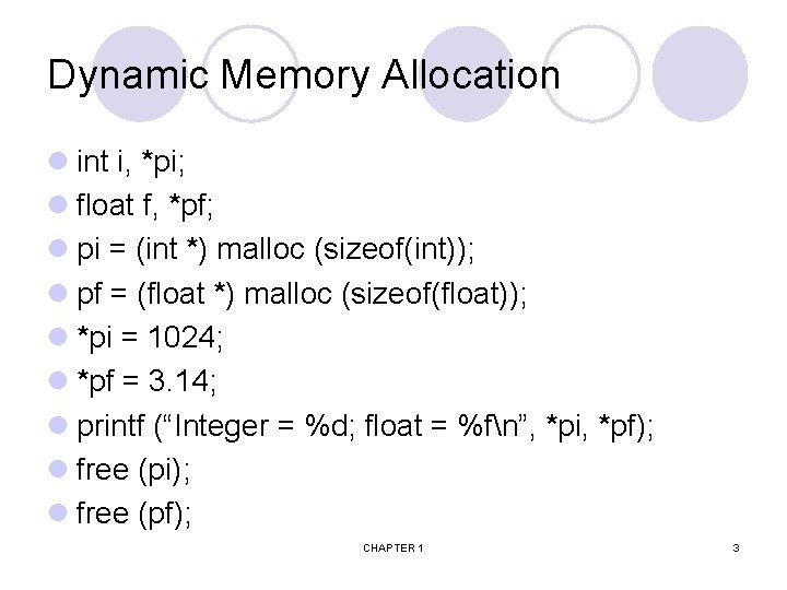Dynamic Memory Allocation l int i, *pi; l float f, *pf; l pi =