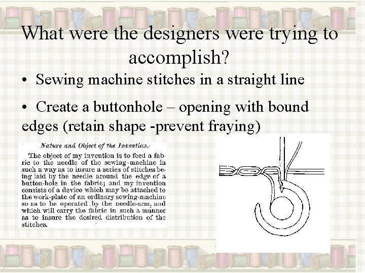 What were the designers were trying to accomplish? • Sewing machine stitches in a