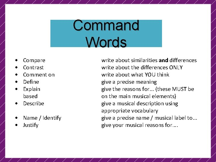 Command Words Compare Contrast Comment on Define Explain based Describe Name / Identify Justify