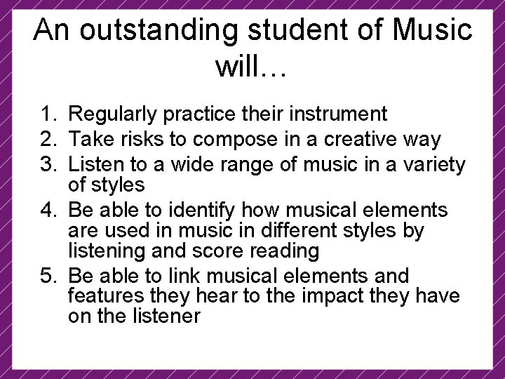 An outstanding student of Music will… 1. Regularly practice their instrument 2. Take risks