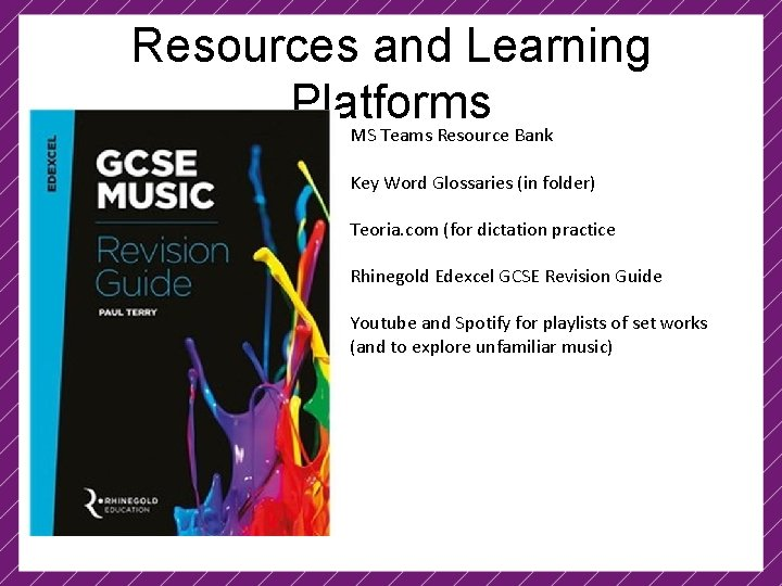 Resources and Learning Platforms MS Teams Resource Bank Key Word Glossaries (in folder) Teoria.