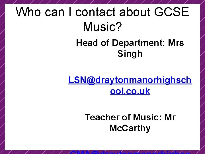 Who can I contact about GCSE Music? Head of Department: Mrs Singh LSN@draytonmanorhighsch ool.