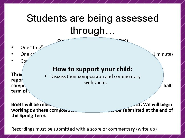 Students are being assessed through… • • • Component 2 – Composing (30%) One