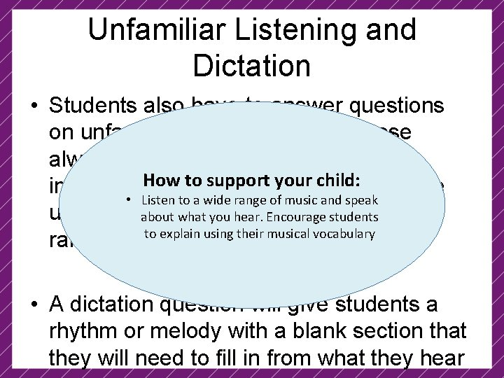 Unfamiliar Listening and Dictation • Students also have to answer questions on unfamiliar pieces