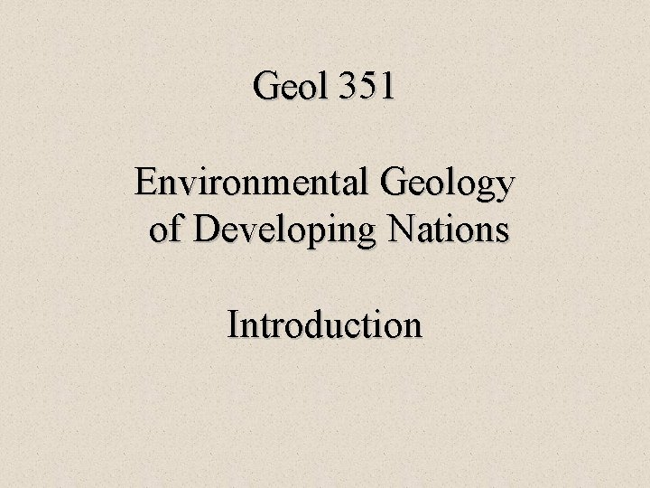 Geol 351 Environmental Geology of Developing Nations Introduction