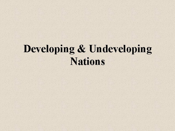 Developing & Undeveloping Nations