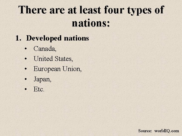 There at least four types of nations: 1. Developed nations • • • Canada,