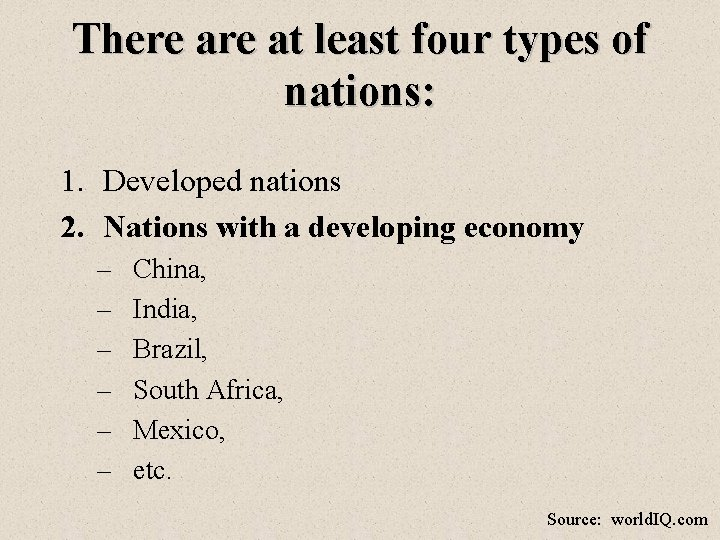 There at least four types of nations: 1. Developed nations 2. Nations with a