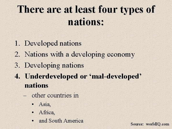 There at least four types of nations: 1. 2. 3. 4. Developed nations Nations