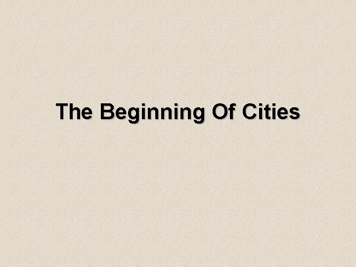 The Beginning Of Cities