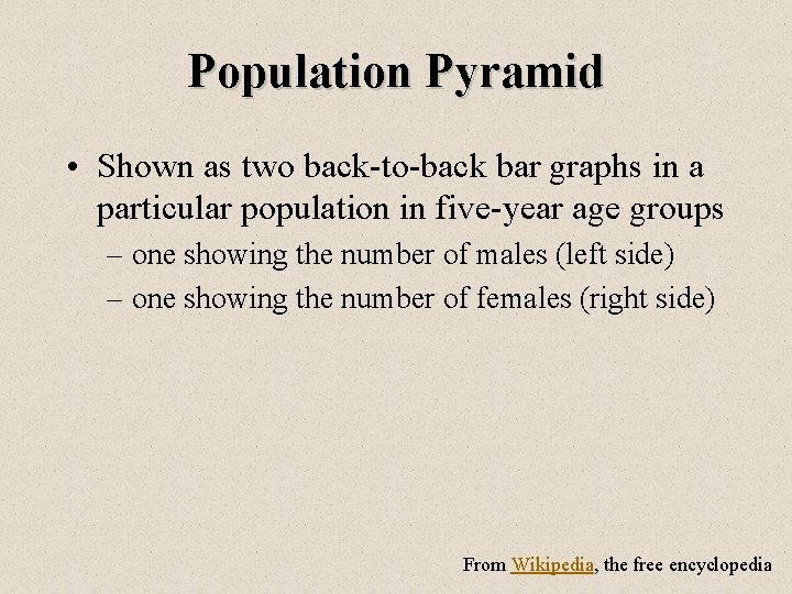 Population Pyramid • Shown as two back-to-back bar graphs in a particular population in