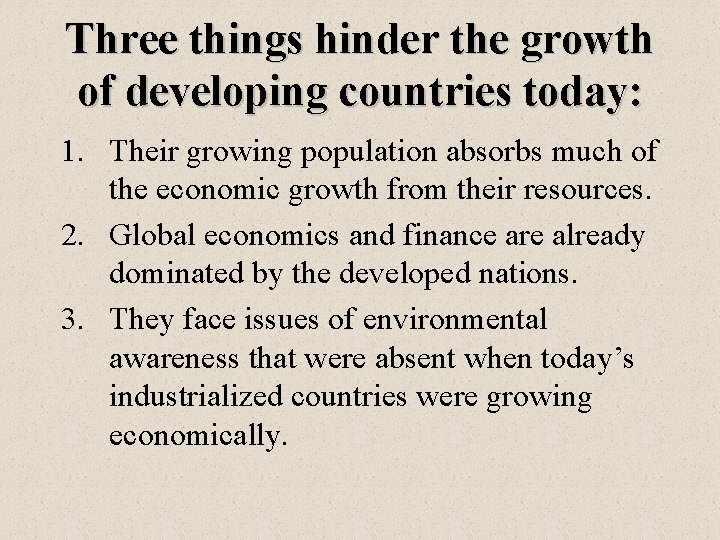 Three things hinder the growth of developing countries today: 1. Their growing population absorbs