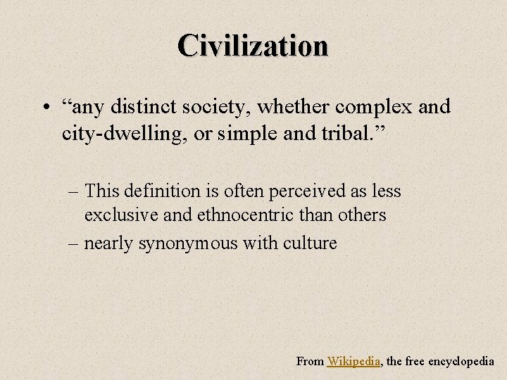 """Civilization • """"any distinct society, whether complex and city-dwelling, or simple and tribal. """""""