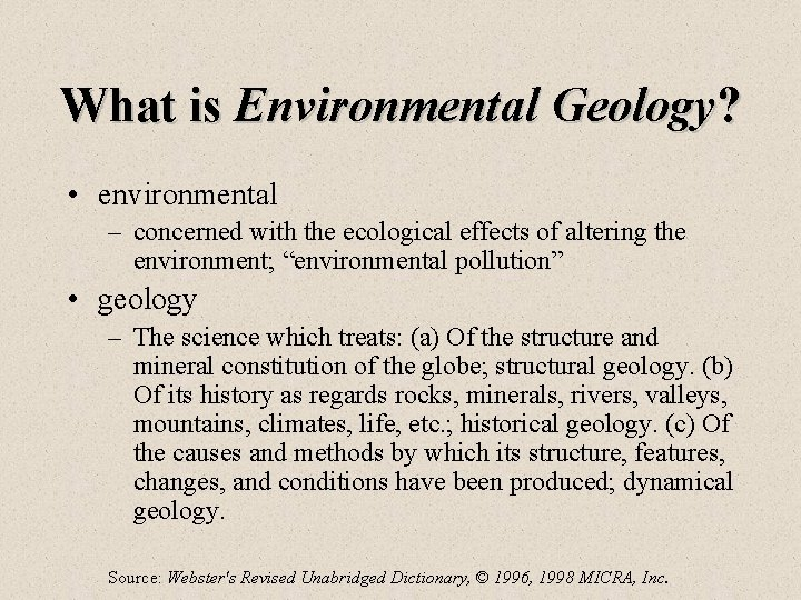 What is Environmental Geology? • environmental – concerned with the ecological effects of altering