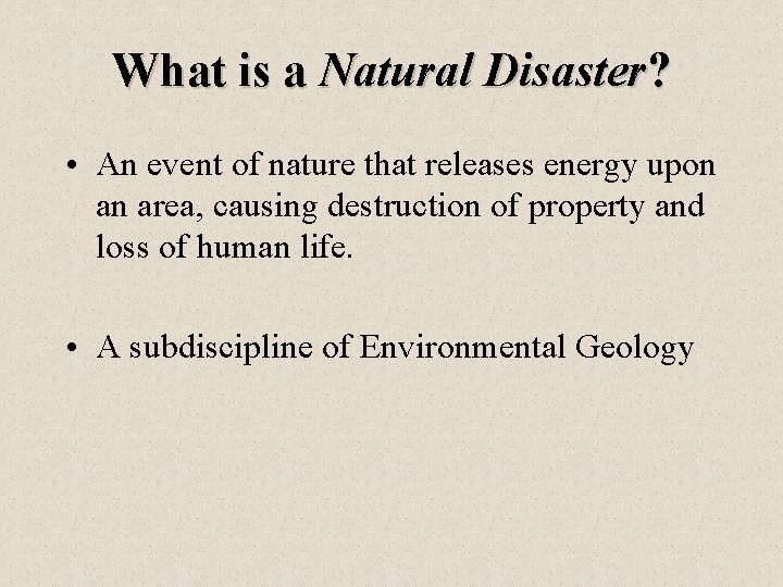 What is a Natural Disaster? • An event of nature that releases energy upon
