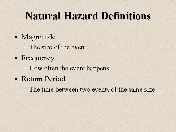 Natural Hazard Definitions • Magnitude – The size of the event • Frequency –