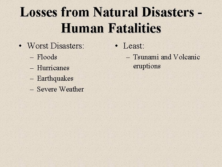 Losses from Natural Disasters Human Fatalities • Worst Disasters: – – Floods Hurricanes Earthquakes