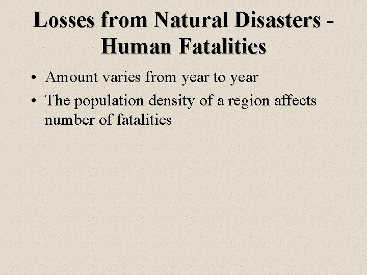 Losses from Natural Disasters Human Fatalities • Amount varies from year to year •