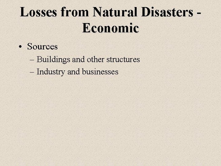 Losses from Natural Disasters Economic • Sources – Buildings and other structures – Industry