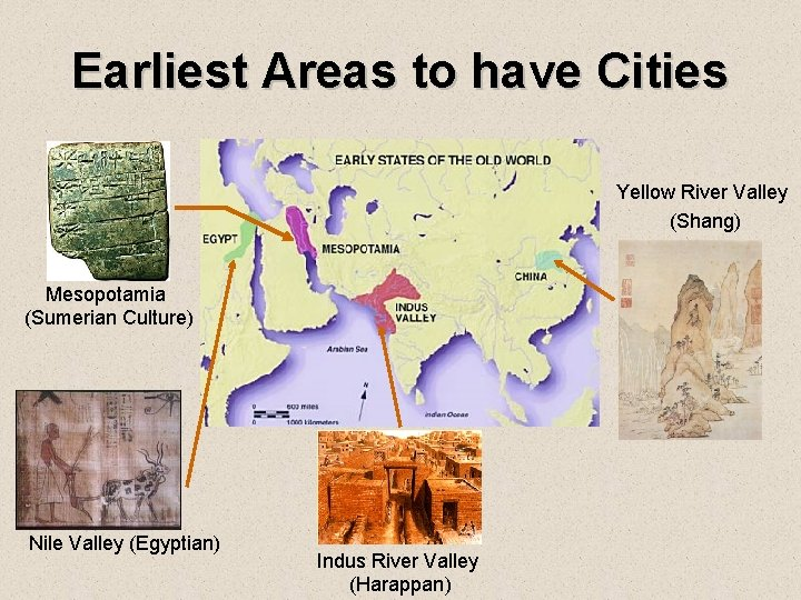 Earliest Areas to have Cities Yellow River Valley (Shang) Mesopotamia (Sumerian Culture) Nile Valley