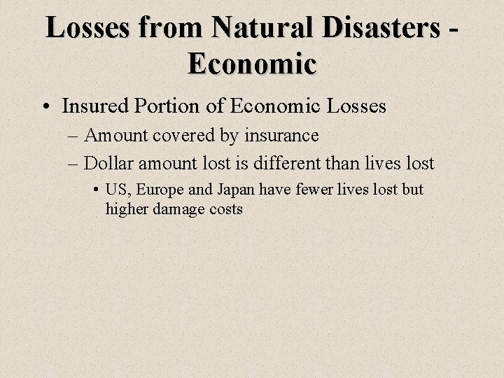 Losses from Natural Disasters Economic • Insured Portion of Economic Losses – Amount covered