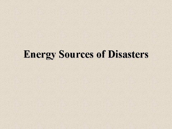Energy Sources of Disasters