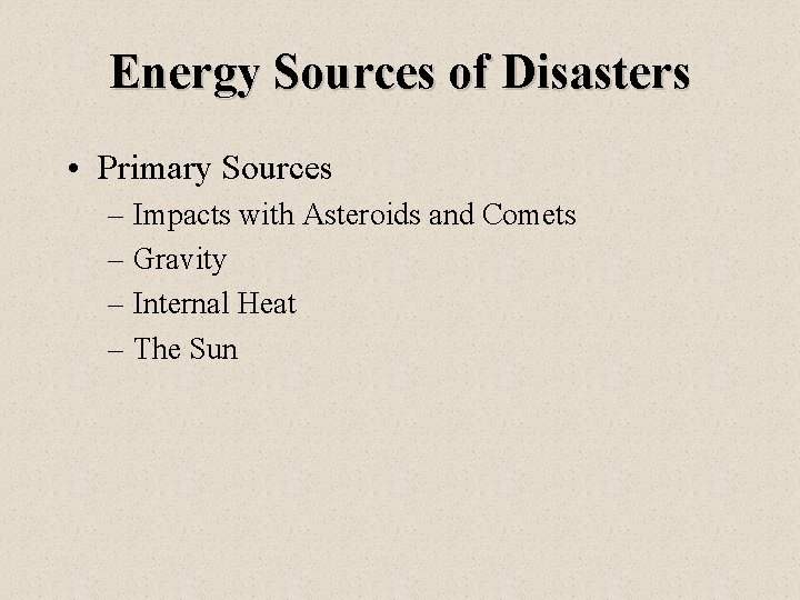 Energy Sources of Disasters • Primary Sources – Impacts with Asteroids and Comets –