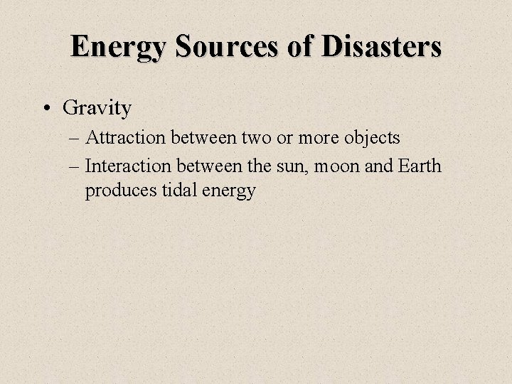 Energy Sources of Disasters • Gravity – Attraction between two or more objects –