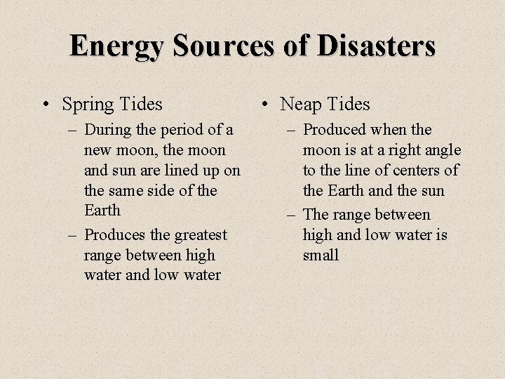 Energy Sources of Disasters • Spring Tides – During the period of a new