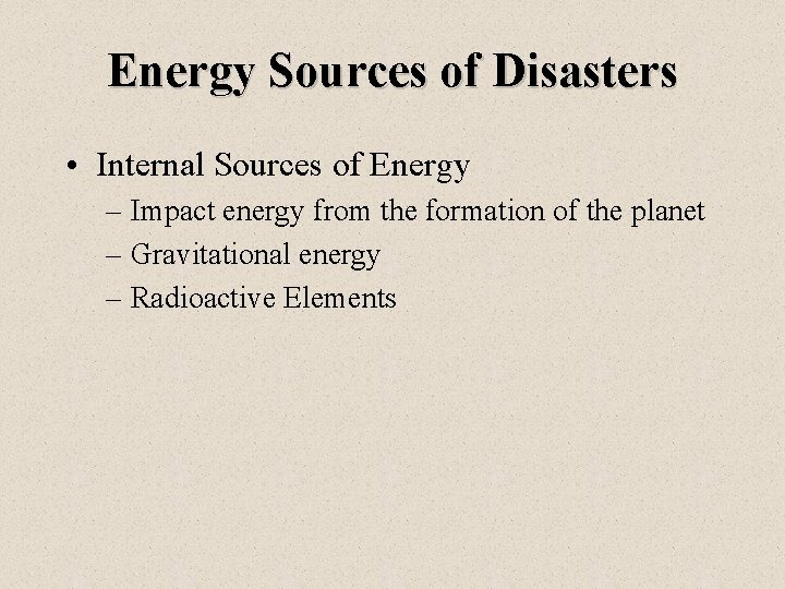 Energy Sources of Disasters • Internal Sources of Energy – Impact energy from the