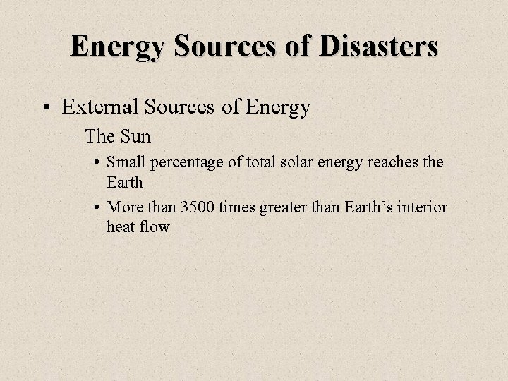 Energy Sources of Disasters • External Sources of Energy – The Sun • Small