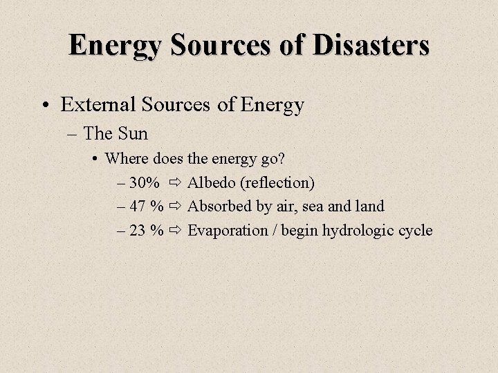 Energy Sources of Disasters • External Sources of Energy – The Sun • Where