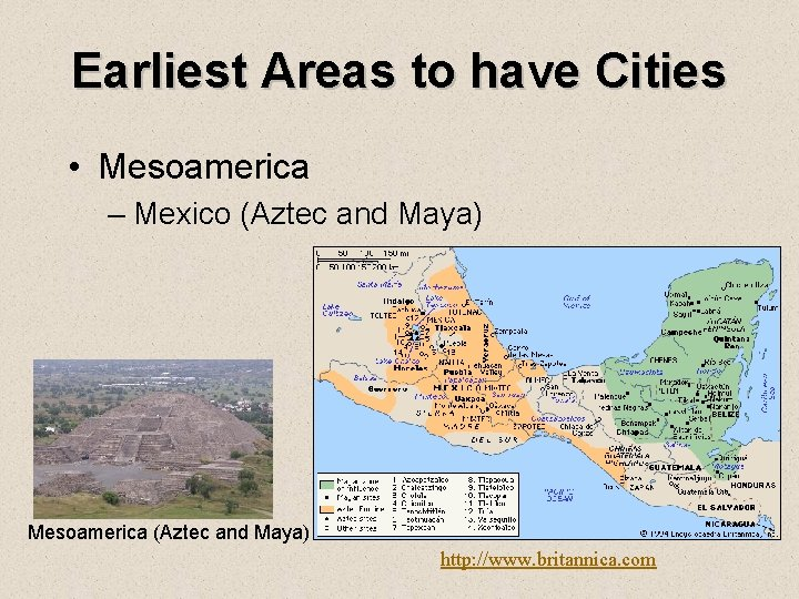 Earliest Areas to have Cities • Mesoamerica – Mexico (Aztec and Maya) Mesoamerica (Aztec