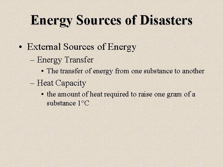 Energy Sources of Disasters • External Sources of Energy – Energy Transfer • The