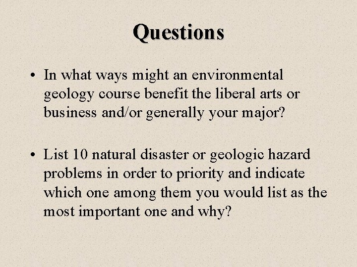 Questions • In what ways might an environmental geology course benefit the liberal arts