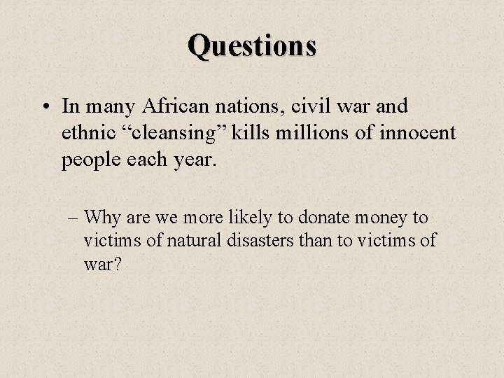 """Questions • In many African nations, civil war and ethnic """"cleansing"""" kills millions of"""