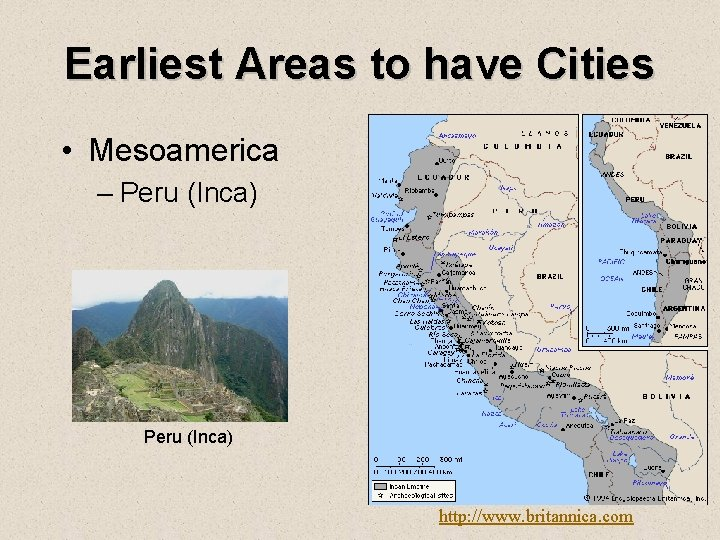 Earliest Areas to have Cities • Mesoamerica – Peru (Inca) http: //www. britannica. com