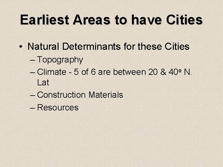 Earliest Areas to have Cities • Natural Determinants for these Cities – Topography –