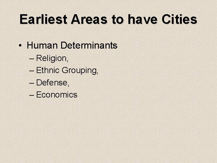 Earliest Areas to have Cities • Human Determinants – Religion, – Ethnic Grouping, –