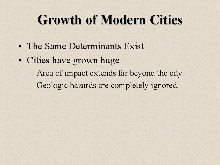 Growth of Modern Cities • The Same Determinants Exist • Cities have grown huge