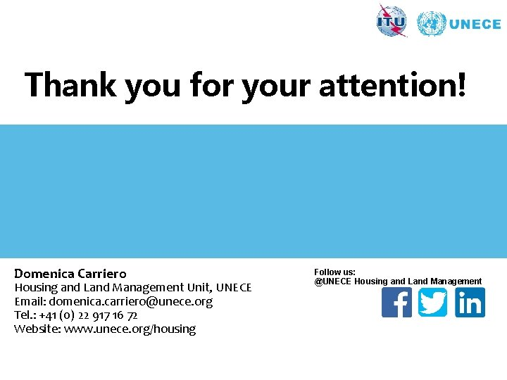 Thank you for your attention! Domenica Carriero Housing and Land Management Unit, UNECE Email: