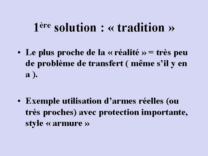 ère 1 solution : « tradition » • Le plus proche de la «