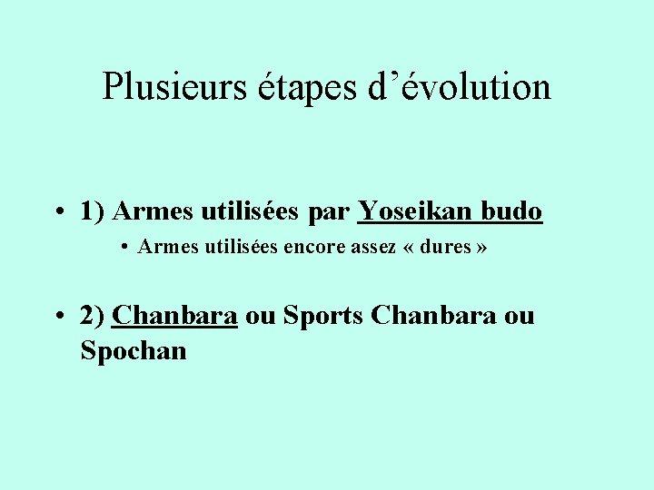 Plusieurs étapes d'évolution • 1) Armes utilisées par Yoseikan budo • Armes utilisées encore